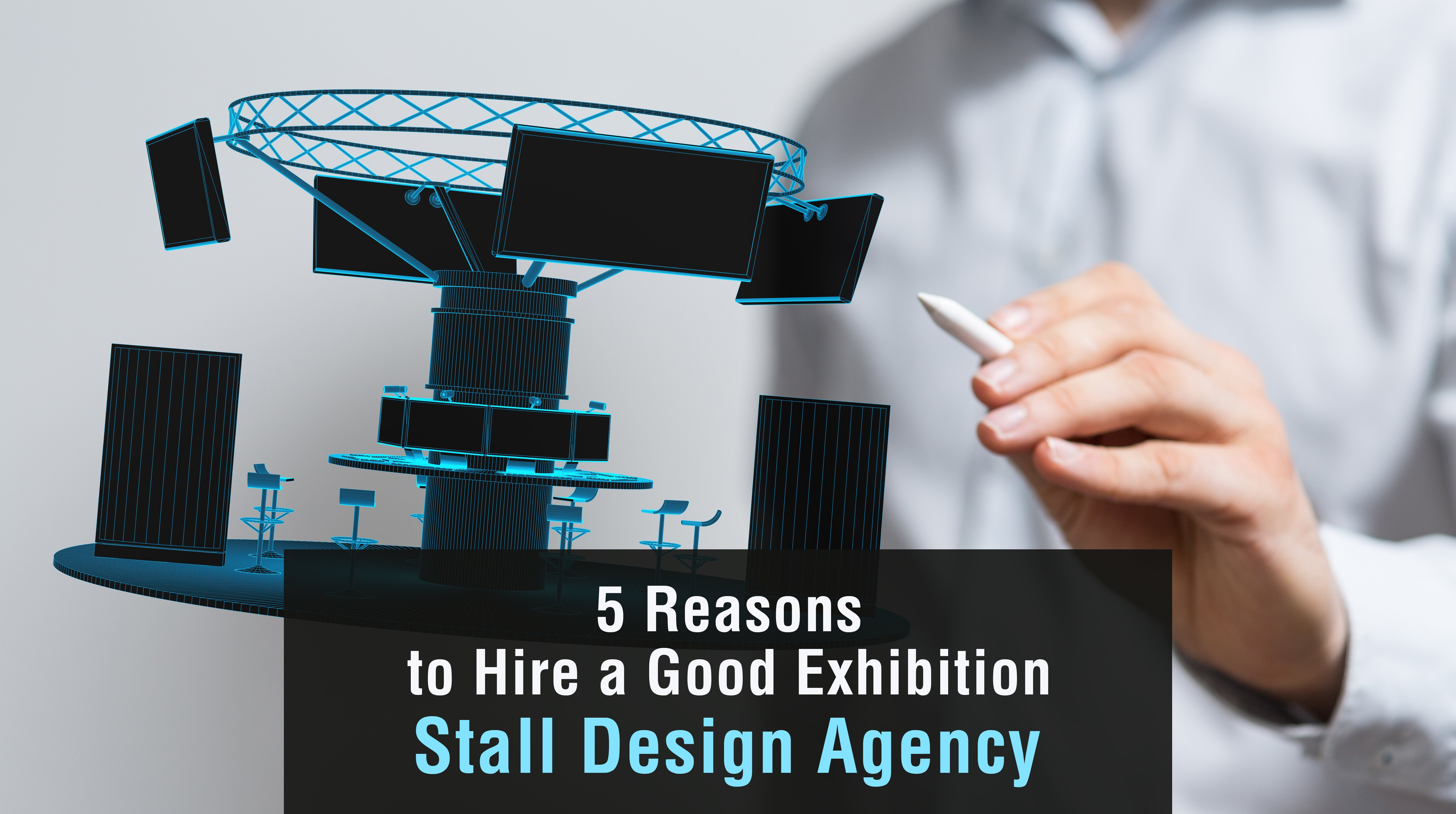 5 Reasons To Hire A Good Exhibition Stall Design Agency