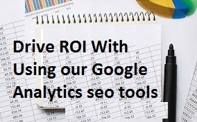 Drive ROI With Using Our Google Analytics Seo Tools