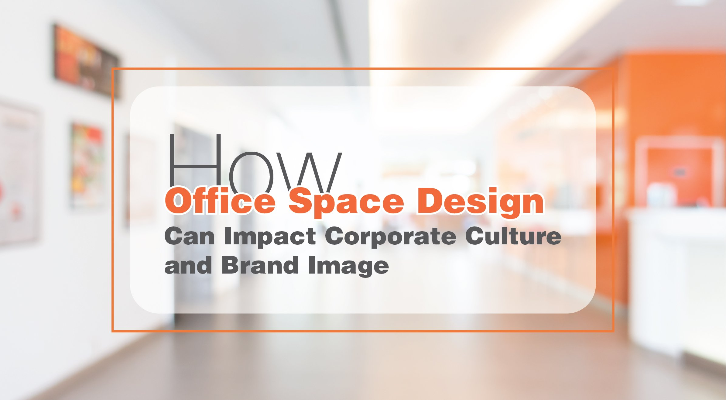 How Office Space Design Can Impact Corporate Culture And Brand Image