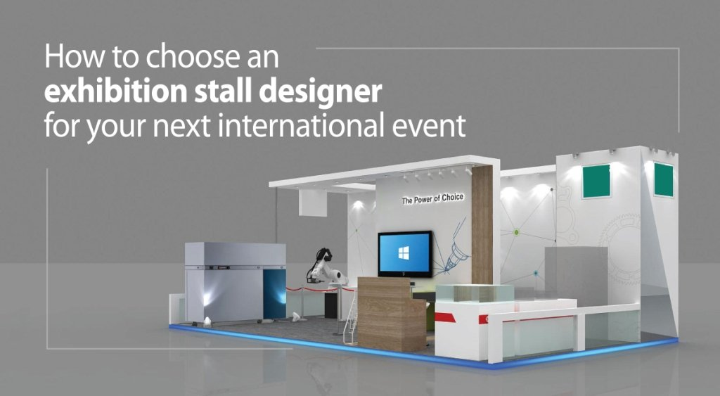 How To Choose An Exhibition Stall Designer For Your Next International Event