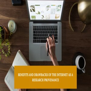 Benefits And Drawbacks Of The Internet As A Research Provenance