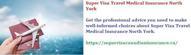 Super Visa Travel Medical Insurance North York