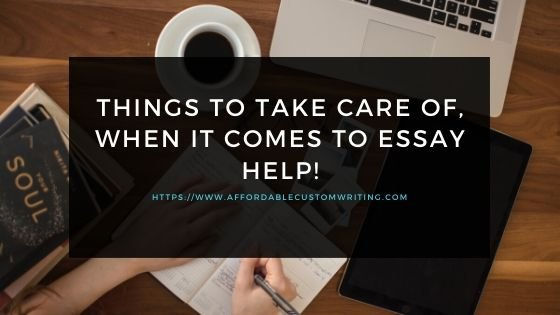 Things To Take Care Of, When It Comes To Essay Help!