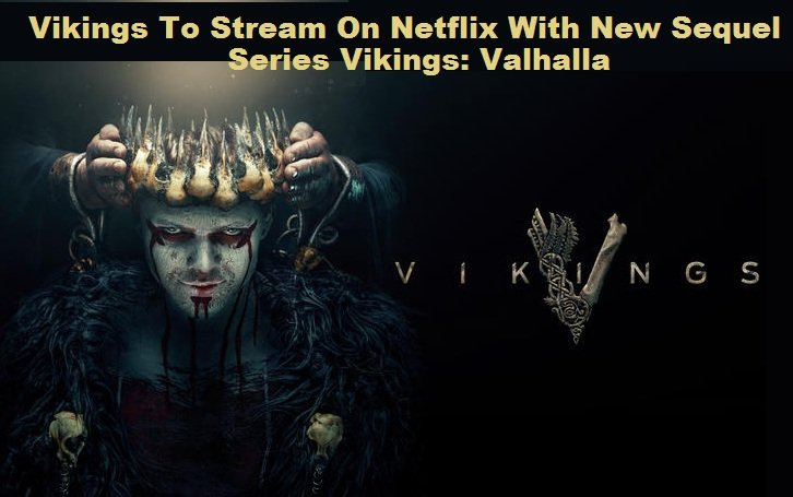 Vikings To Stream On Netflix With New Sequel Series Vikings: Valhalla